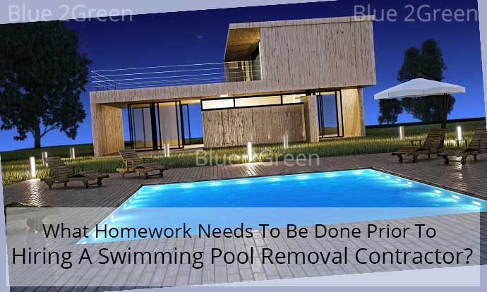 What Homework Needs To Be Done Prior To Hiring A Swimming Pool Removal Contractor?